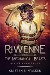 Riwenne and the Mechanical Beasts by Kristen S. Walker