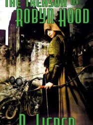 The Treason of Robyn Hood, a dieselpunk adventure by D. Lieber